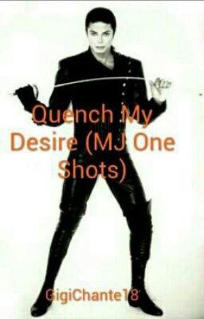 Quench My Desire (MJ One Shots) by GigiChante18