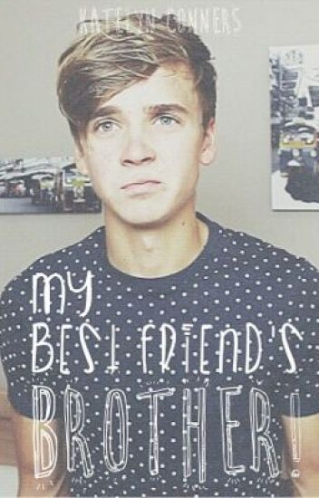 My Best Friend's Brother! [A Joe Sugg Fan Fiction]