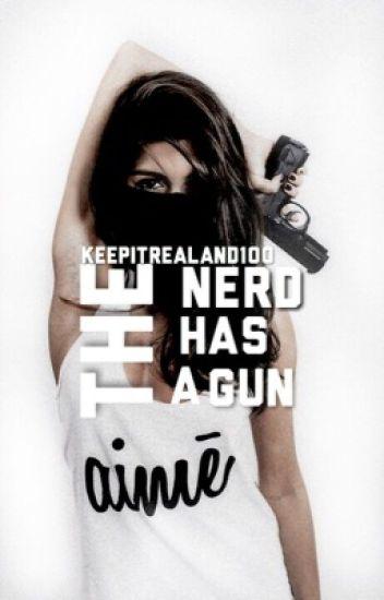 The nerd has a gun