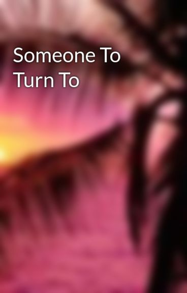 Someone To Turn To by chronicleD