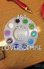 "Art ""Skill"" {My Art} by LoversDemise"