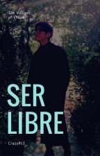 [ Vhope ] Ser Libre by CrazyRt3