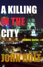 A Killing In The City by JohnHolt1943
