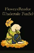 FloweyxReader (Undertale Fanfic) by OtakuMeme08