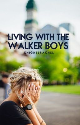 Living with the Walker Boys (EDITING)