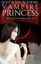LRA: Vampire Princess #wattys2016 Complete by Dallen_24