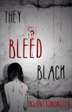 They Bleed Black by InsanitysMonster