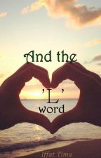 And the 'L' word by IffatTima