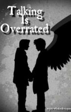 Talking Is Overrated - A Destiel FanFiction by superwholockvic5sos