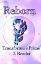 Reborn (Transformers Prime x Reader)Editing by 0123Cloud