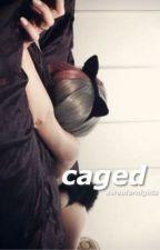 Caged [mgc] by hanakamms