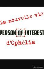 Person Of Interest, la nouvelle vie d'Ophélia by oceananas_