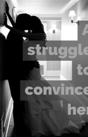 A struggle to convince her by -ashash-