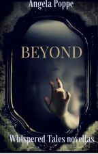 Beyond (Book Two of The Whispered Tales) by angelapoppe