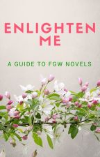 Enlighten Me (A Guide to FGW Novels) by FrustratedGirlWriter