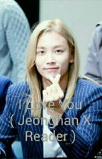I Love You ( Jeonghan X Reader ) by Jeonghanmyangel
