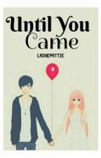 Until You Came by Lainepattie