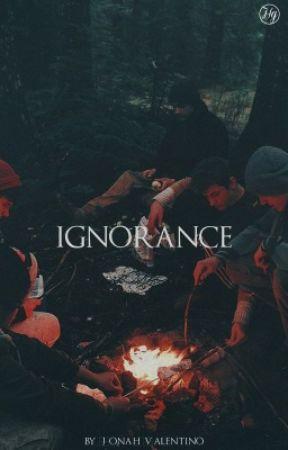 ignorance || ✔️ by brckhamptn