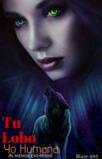 Tu Lobo, Yo Humana by Blaze-983