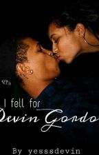 I Fell For Devin Gordon  by yesssdevin