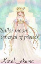 Sailor moon: betrayal of friends by kuroh_akuma
