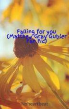 Falling for you (Matthew Gray Gubler Fan Fic) by Noheartbeat