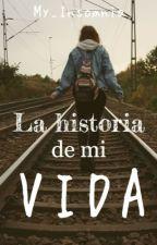 La Historia de mi Vida by My_Insomnia