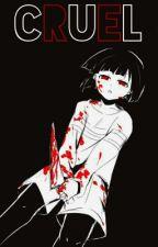 Cruel || One-shot || Male!Chara x reader by Korine-chan