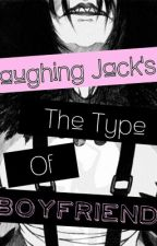 Laughing Jack's The Type Of Boyfriend by lilithgore_666
