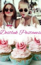 Dostluk Pastanesi by EliFatmanur06