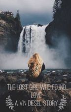 The lost girl who found love - a Vin Diesel story by Angelica-Diesel