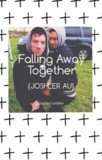 Falling Away Together  {|Joshler|} by Joshlercuddles
