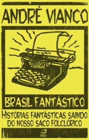 Brasil Fantástico - Histórias fantásticas saindo do nosso saco folclórico by EditoraDraco