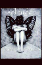 Solitude  by schrijfstertranquilo