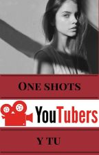 Youtubers y tú. One shots. by lola49072