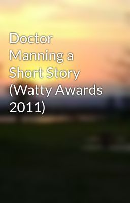 Doctor Manning a Short Story (Watty Awards 2011)