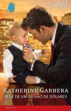 Bebê de Um Bilhão de Dólares - Katherine Garbera (Série Bilionários e Bebês by LilianOliveira038