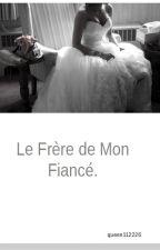 Le Frère de Mon Fiancé. by Queen112226