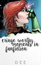 Cringe Worthy Moments in Fanfiction. by -fragilebones