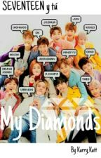 My Diamonds | SEVENTEEN y Tú-OneShots | by Karry_Katt