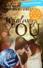 It's always you.  by Joelle_x33