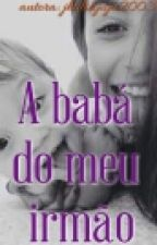 A Babá Do Meu Irmão by JhuliaJuju2003