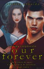 A saga Crepúsculo - Our Forever  by euVic_