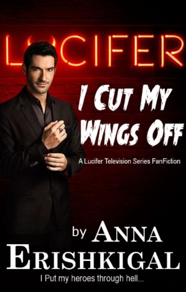 I Cut My Wings Off: A Lucifer TV Series FanFiction by AnnaErishkigal
