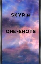 Skyrim One Shots by CrystalizedAsh