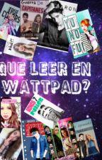 Que leer en Wattpad? by xXesquizofrenicaXx