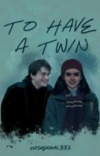 To Have A Twin--- A Harry Potter Fan Fiction by wishergal333