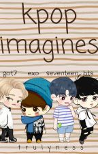 Kpop Imagines | Open by trulyness