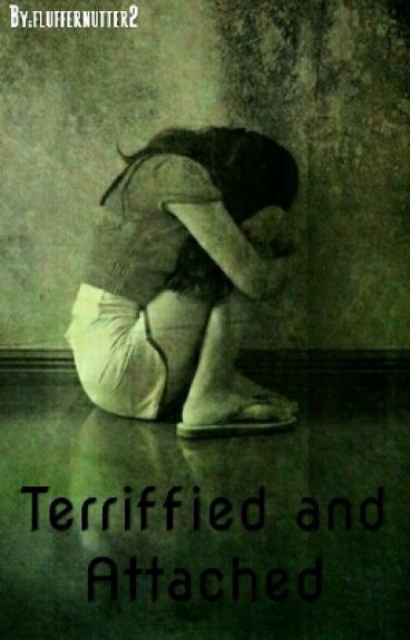 Terrified and Attached