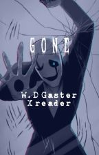 Gone. (W.D Gaster X Reader) by ATrueHero